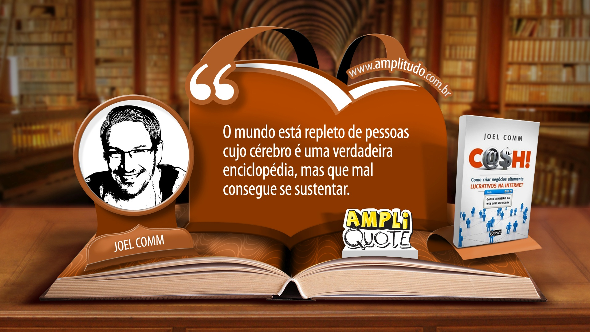 Joel Comm-cash-O mundo está repleto de pessoas cujo cérebro é uma verdadeira enciclopédia, mas que mal consegue se sustentar.